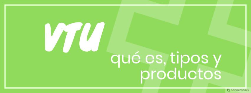 VTU: qué es, tipos y productos