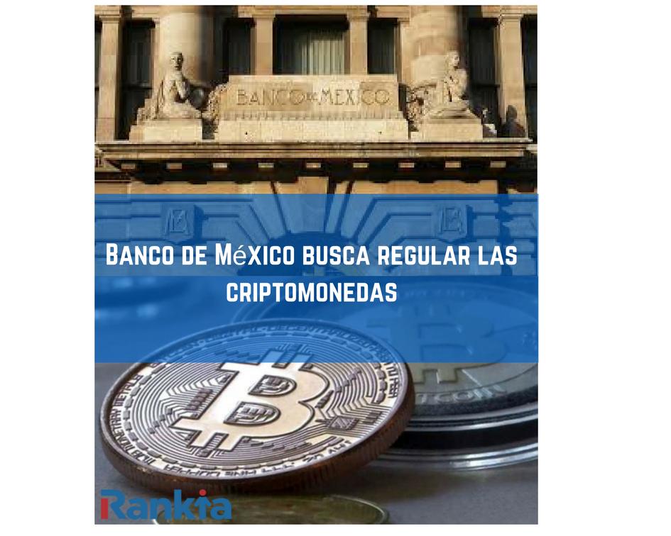 Banco de México busca regular las criptomonedas