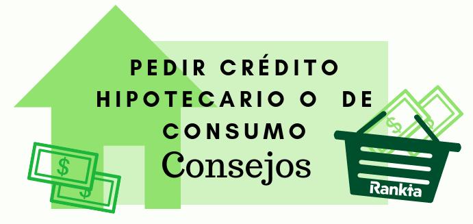 que importante pedir credito hiipotecario o de consumo