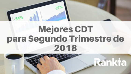 Mejores CDT Segundo Trimestre 2018