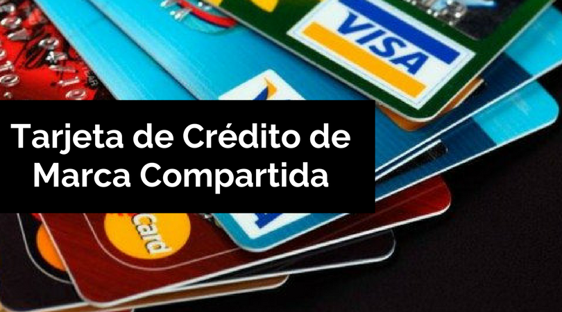 Tarjetas de crédito de marca compartida: definición, bancos y ventajas