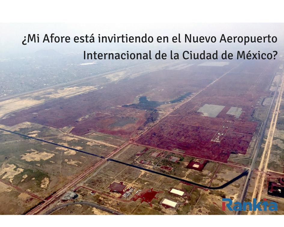 ¿Mi Afore está invirtiendo en el Nuevo Aeropuerto Internacional de la Ciudad de México?