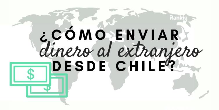 ¿Cómo enviar dinero al extranjero desde Chile?