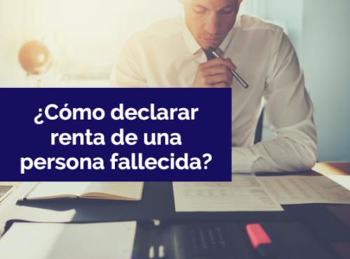 ¿Cómo declarar renta de una persona fallecida?