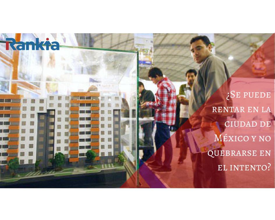 ¿Se puede rentar en la ciudad de México y no quebrarse en el intento?