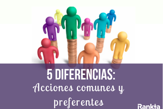 5 diferencias entre acciones comunes y preferentes