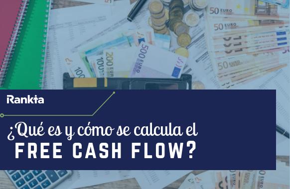 ¿Qué es y cómo se calcula el free cash flow?