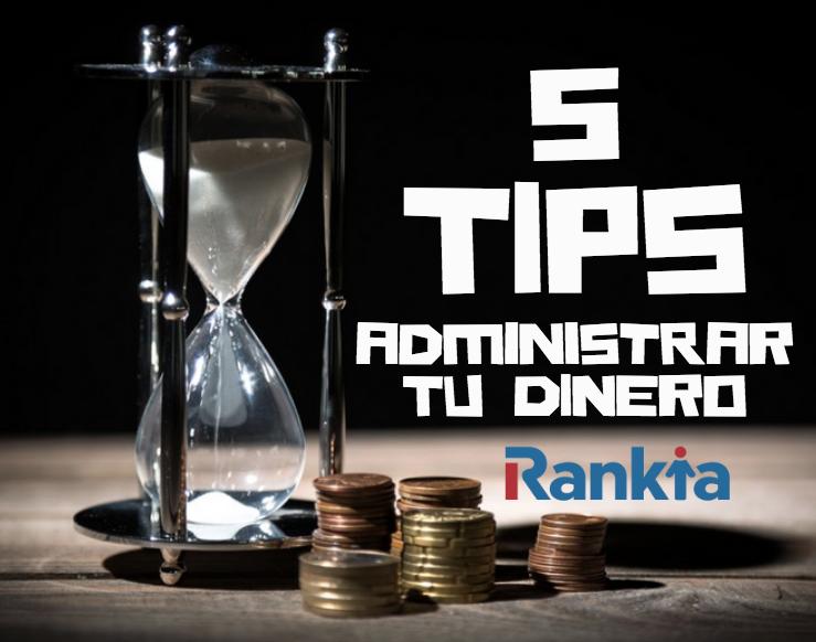 ¿Cómo administrar mi dinero? 5 tips que realmente funcionan