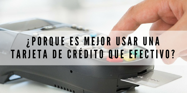 ¿Porque es mejor usar una tarjeta de crédito que efectivo?