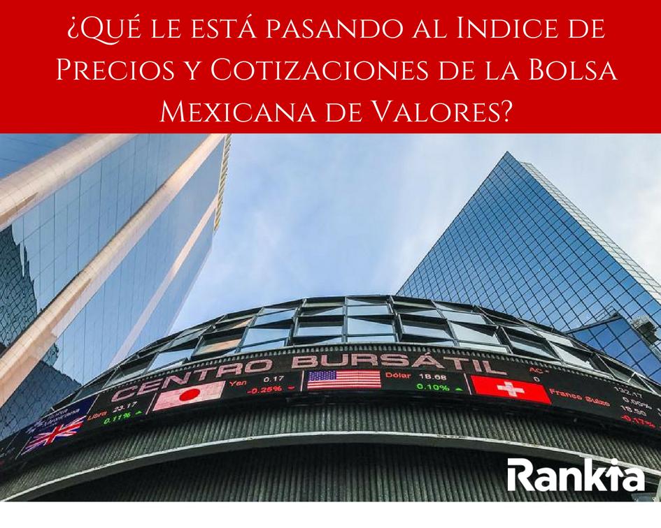 ¿Qué le está pasando al Indice de Precios y Cotizaciones de la Bolsa Mexicana de Valores? Edgar Arenas