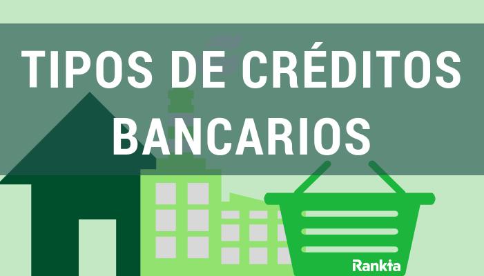 Tipos de créditos bancarios: hipotecarios, comerciales y consumo