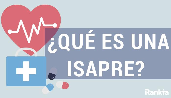 ¿Qué es ISAPRE? ¿Cómo funcionan las Isapres?