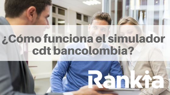 ¿Cómo funciona el simulador cdt bancolombia?