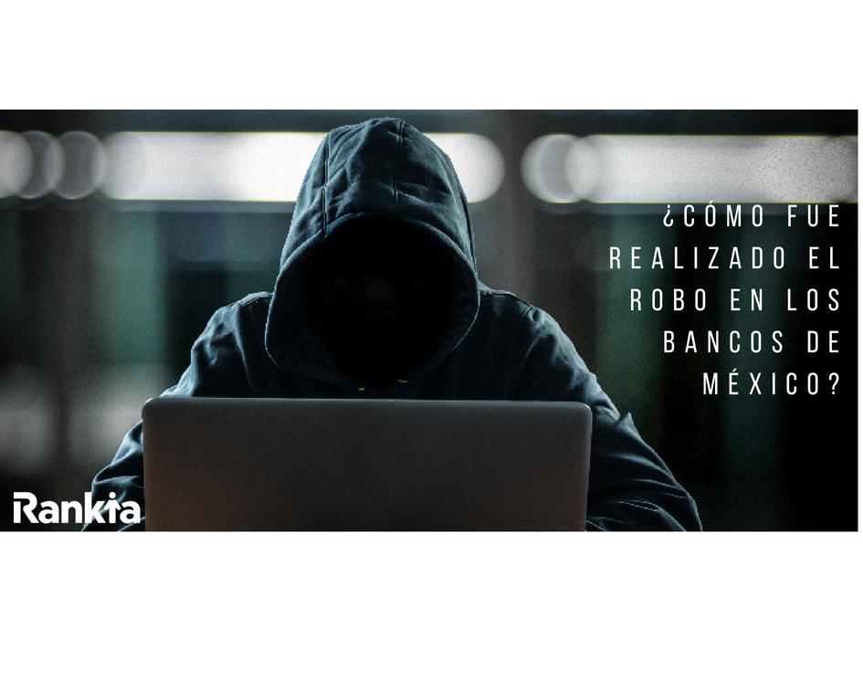 ¿Cómo fue realizado el robo en los bancos de México?