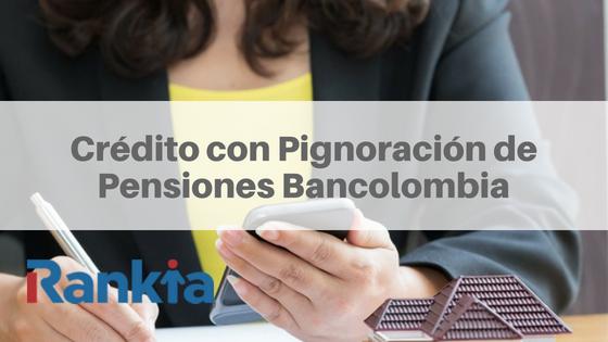 Crédito con Pignoración de Pensiones Bancolombia