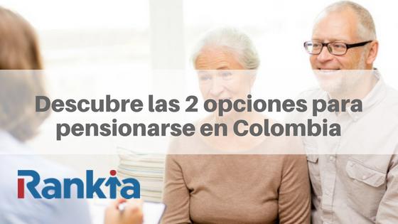 Descubre las 2 opciones para pensionarse en Colombia