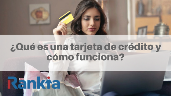 ¿Qué es una tarjeta de crédito y cómo funciona?