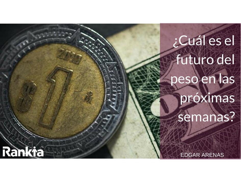¿Cuál es el futuro del peso en las próximas semanas?, Edgar Arenas