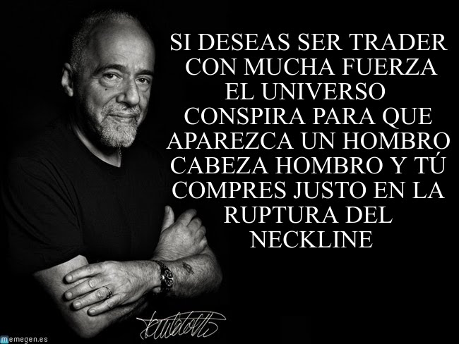 Descripción: Paulo Coelho : Si Deseas Ser Trader Con Mucha Fuerza El Universo Conspira Para Que Aparezca Un Hombro Cabeza Hombro Y Tú Compres Justo En La Ruptura Del Neckline, - by Anonymous