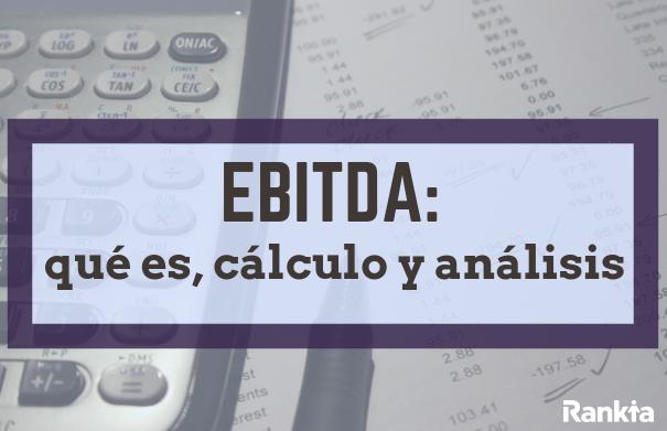 EBITDA: qué es, cálculo y análisis