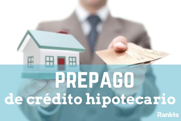 ¿Puedo prepagar un crédito hipotecario?