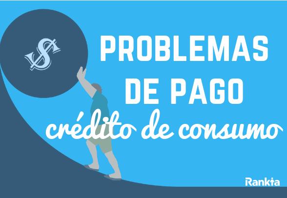 ¿Qué hacer si tengo problemas de pago con mi crédito de consumo?