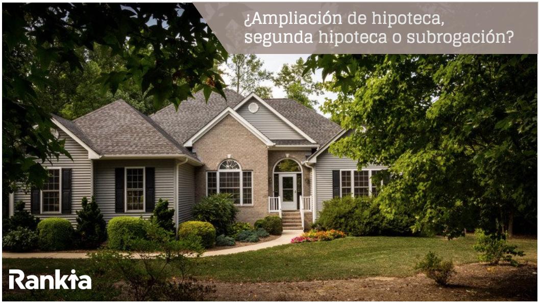 Ampliación, segunda hipoteca, subrogación