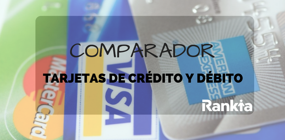 Comparador tarjetas de crédito y débito: beneficios y requisitos