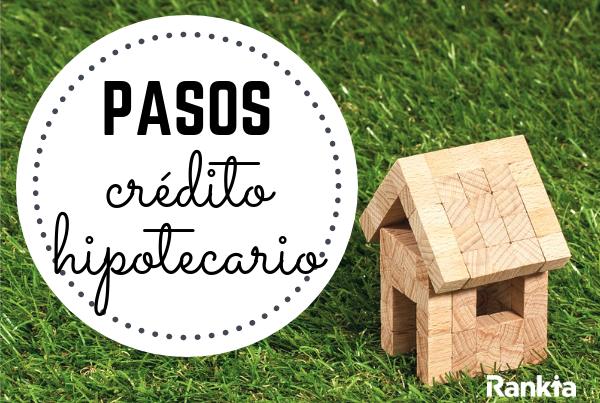 ¿Cuáles son los pasos para obtener un crédito hipotecario?