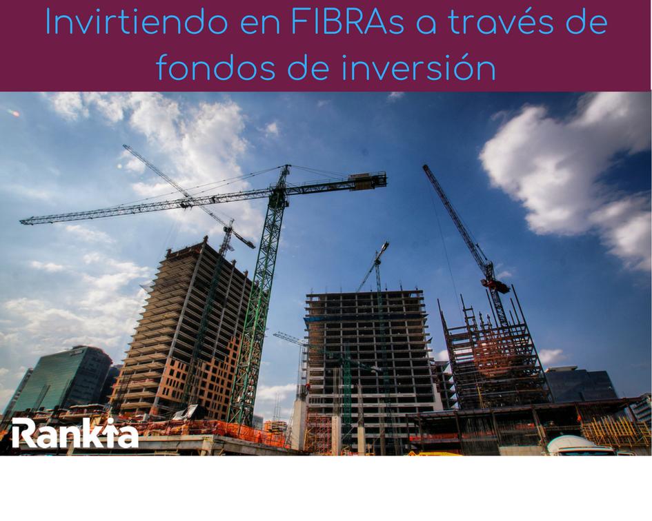 Invirtiendo en FIBRAs a través de fondos de inversión