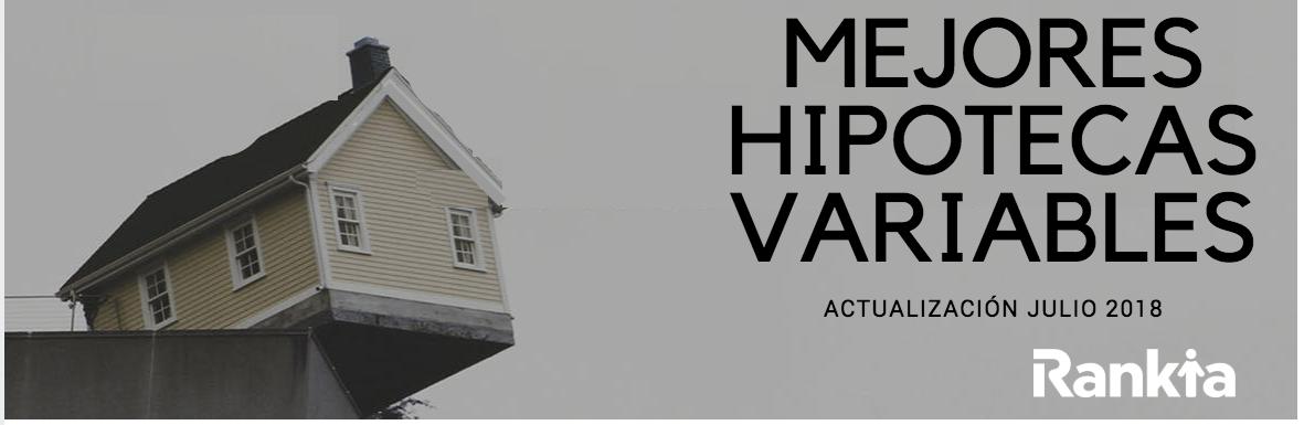 Mejores Hipotecas Variable - Julio 18