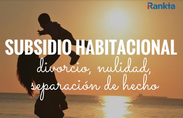 Subsidio habitacional en caso de divorcio, nulidad o separación de hecho