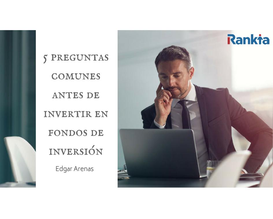Preguntas antes de invertir en fondos de inversión, Edgar Arenas