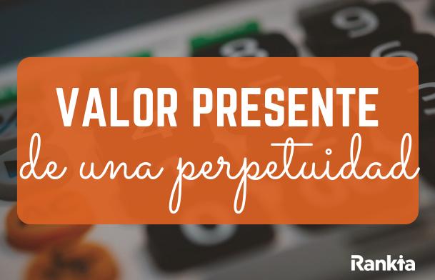 ¿Cómo calcular el valor presente de una perpetuidad? Fórmula y ejemplos