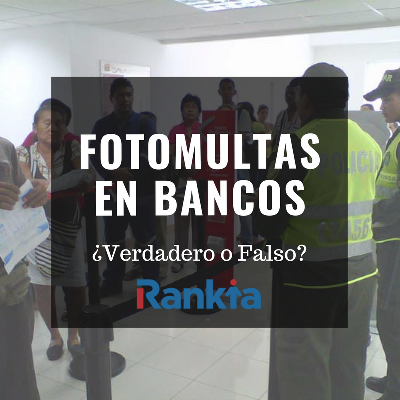 Fotomulta en los bancos: ¿Verdadero o falso?