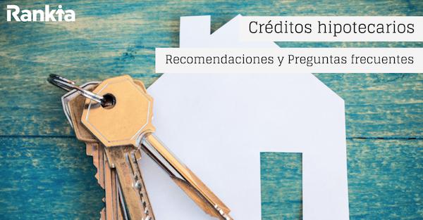 Créditos hipotecarios: preguntas frecuentes
