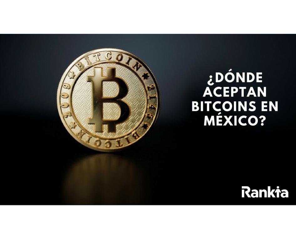 ¿Dónde aceptan Bitcoins en México?