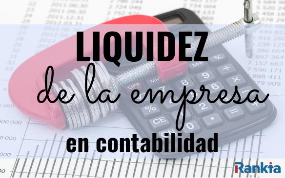 ¿Qué es la liquidez de una empresa en contabilidad? Ejemplos