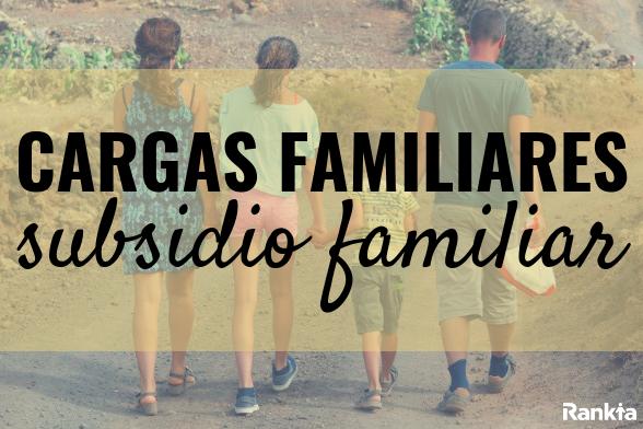 ¿Cuáles son las cargas familiares del subsidio familiar?