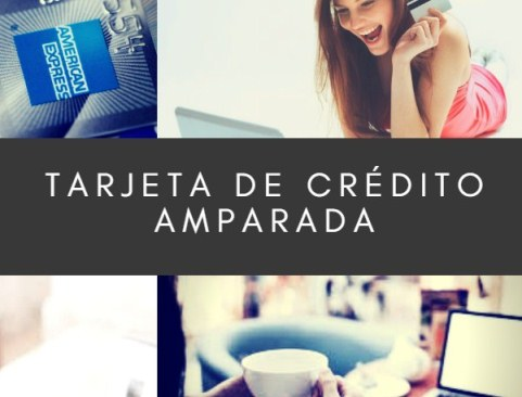 Tarjeta de Crédito Amparada: qué es, características y recomendaciones