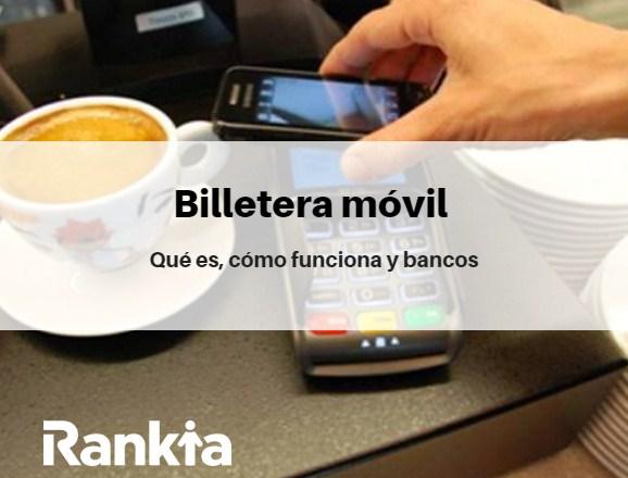 4e4f9bc74 Billetera móvil: qué es, cómo funciona y bancos - Rankia