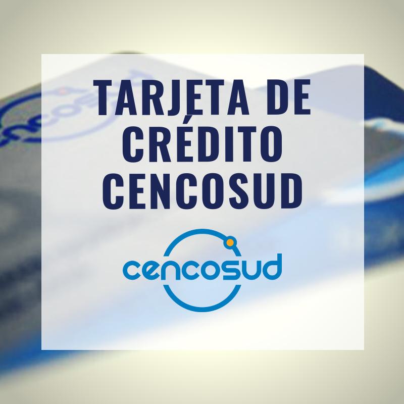 Tarjeta de Crédito Cencosud: características, beneficios y cupo