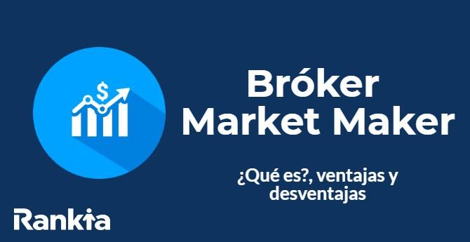 Brokers Market Maker: qué es, ventajas y desventajas