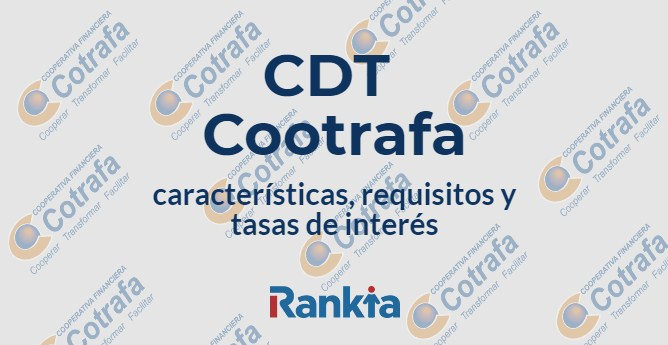 CDT Cootrafa: características, requisitos y tasas de interés