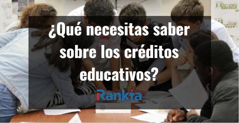 ¿Qué necesitas saber sobre los créditos educativos?