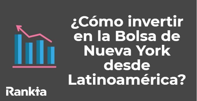 ¿Cómo invertir en la Bolsa de Nueva York desde Latinoamérica?