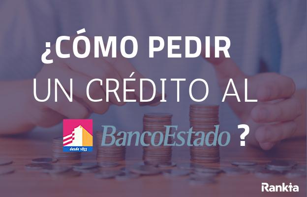 ¿Cómo pedir un crédito al banco estado?