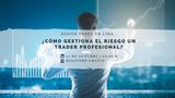 ¿cómo gestiona el riesgo un trader profesional?