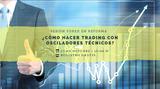 ¿cómo hacer trading con osciladores técnicos?
