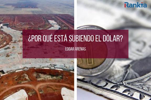 ¿Por qué está subiendo el dólar?, Edgar Arenas, Aeropuerto